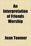 An Interpretation of Friends Worship - Jean Toomer