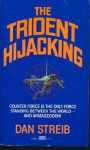 The Trident Hijacking - Dan Streib