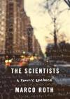 The Scientists: A Family Romance - Marco Roth, Michael Goldstrom