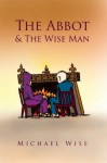 The Abbot & The Wise Man - Michael Wise