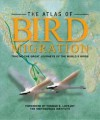 The Atlas of Bird Migration: Tracing the Great Journeys of the World's Birds - Jonathan Elphick