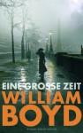 Eine große Zeit - William Boyd, Patricia Klobusiczky