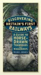 Discovering Britain's First Railways: A Guide to Horse-Drawn Tramroads and Waggonways - Mark Jones