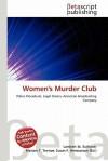 Women's Murder Club - Lambert M. Surhone, Mariam T. Tennoe, Susan F. Henssonow