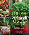 Grow Great Grub: Organic Food from Small Spaces - Gayla Trail