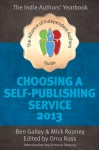 Choosing A Self Publishing Service 2013: The Alliance of Independent Authors Guide - Orna Ross, Ben Galley, Mick Rooney