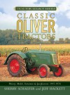 Classic Oliver Tractors: History, Models, Variations & Specifications 1855-1976 - Sherry Schaefer, Jeff Hackett