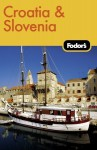 Fodor's Croatia and Slovenia, 1st Edition (Fodor's Gold Guides) - Fodor's Travel Publications Inc.