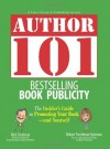 Author 101 Bestselling Book Publicity: The Insider's Guide to Promoting Your Book--and Yourself - Rick Frishman, Robyn Freedman Spizman, Mark Steisel