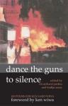 Dance The Guns To Silence: 100 Poems For Ken Saro Wiwa - Nii Ayikwei Parkes, Kadija Sesay, Paulo da Costa