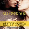 All Over You (Devoured, #0.5) - Emily Snow, Elizabeth Louise