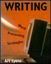 Writing: Word Processing Strategies - Art Lyons