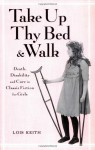 Take Up Thy Bed And Walk: Death, Disability And Cure In Classic Fiction For Girls (Children's Literature and Culture) - Lois Keith