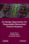 Co-Design Approaches to Dependable Networked Control Systems - Daniel Simon, Ye-Qiong Song, Christophe Aubrun