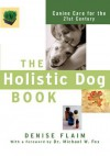 The Holistic Dog Book: Canine Care for the 21st Century - Denise Flaim, Michael W Fox