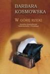 W górę rzeki - Barbara Kosmowska