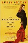 The Bullfighter Checks Her Makeup: My Encounters With Extraordinary People - Susan Orlean