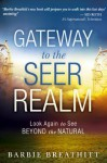 The Gateway to the Seer Realm: Look Again to See Beyond the Natural - Barbie Breathitt, James W. Goll, Chuck D. Pierce