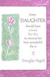 Every Daughter Should Have a Book Like This to Remind Her How Wonderful She Is - Douglas Pagels