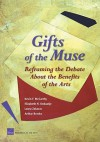 Gifts of the Muse: Reframing the Debate about the Benefits of the Arts: Reframing the Debate about the Benefits of the Arts - Kevin McCarthy, Bogdan Savych