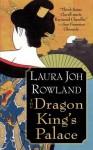 The Dragon King's Palace: A Novel - Laura Joh Rowland