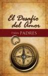 El Desafío del Amor para Padres (Spanish Edition) - Stephen Kendrick, Alex Kendrick