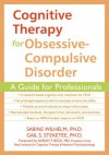 Cognitive Therapy for Obsessive-Compulsive Disorder: A Guide for Professionals - Aaron T. Beck, Gail Steketee