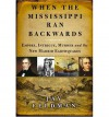 When the Mississippi Ran Backwards: Empire, Intrigue, Murder, and the New Madrid Earthquakes of 1811-12 - Jay Feldman