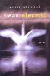 Swan Electric: Poems - April Bernard