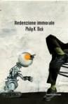 Redenzione immorale (Brossura) - Philip K. Dick, T. Pincio