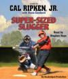 Cal Ripken, Jr.'s All-Stars: Super-Sized Slugger (Audio) - Cal Ripken Jr., Kevin Cowherd, Stephen Hoye
