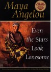 Even the Stars Look Lonesome - Maya Angelou