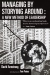 Managing by Storying Around: A New Method of Leadership - David G. Armstrong