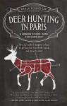 Deer Hunting in Paris: A Memoir of God, Guns, and Game Meat - Paula Young Lee