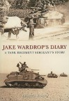 Jack Wardrop's Diary: A Tank Regiment Sergeant's Story - George Forty