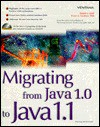Migrating from Java 1.0 to Java 1.1 [With CDROM] - Daniel I. Joshi