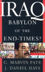 Iraq: Babylon of the End-Times? - C. Marvin Pate, J. Daniel Hays