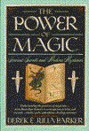 The Power Of Magic: Secrets And Mysteries Ancient And Modern - Derek Parker, Julia Parker