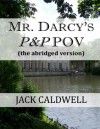 Mr. Darcy's P&P POV - the abridged version - Jack Caldwell