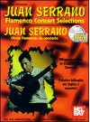 Juan Serrano: Flamenco Concert Selections/Obras Flamencas de Concierto [With CD] - Juan Serrano