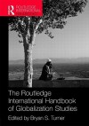 The Routledge International Handbook of Globalization Studies - Bryan S. Turner