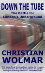 Down The Tube: The Battle for London's Underground - Christian Wolmar