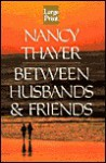 Between Husbands and Friends - Nancy Thayer