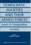 Democratic Societies and Their Armed Forces - Stuart Cohen