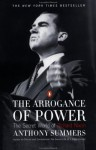 The Arrogance of Power: The Secret World of Richard Nixon - Anthony Summers, Robbyn Swan