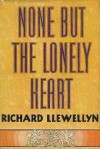 None But The Lonely Heart - Richard Llewellyn