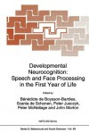Developmental Neurocognition: Speech and Face Processing in the First Year of Life - B. De Boysson-Bardies, Scania de Schonen, Peter Jusczyk, Peter MacNeilage, John Morton