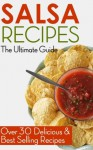 Salsa Recipes: The Ultimate Guide - Over 30 Delicious & Best Selling Recipes - Jackson Crawford