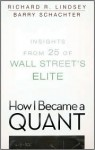 How I Became a Quant: Insights from 25 of Wall Street's Elite - Richard R. Lindsey, Barry Schachter