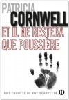 Et il ne restera que poussière (French Edition) - Patricia Cornwell